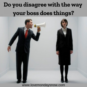 Disagree with the way your boss does things