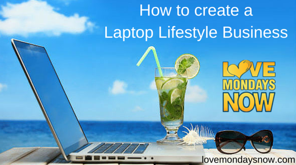 How to create a Laptop Lifestyle Business (1)