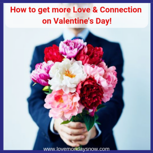 How to get more love and connection on Valentine's Day